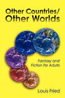 Other Countries/Other Worlds: Fantasy and Fiction for Adults by Louis Fried (Paperback / softback, 2006)