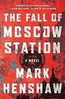 The Fall of Moscow Station by Mark Henshaw (Hardback, 2016)