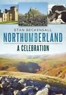 Northumberland: A Celebration by Stan Beckensall (Paperback, 2015)