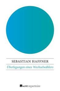 Uberlegungen-eines-Wechselwaehlers-Sebastian-Haffner-2016-deutsch-NEU