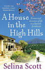 A House in the High Hills: Dreams and Disasters of Life in a Spanish Farmhouse by Selina Scott (Paperback, 2010)