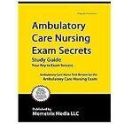 Ambulatory Care Nursing Exam Secrets Study Guide : Ambulatory Care Nurse Test Review for the Ambulatory Care Nursing Exam (2015, Paperback)