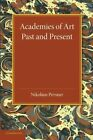 Academies of Art: Past and Present by Nikolaus Pevsner (Paperback, 2014)