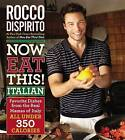 Now Eat This! Italian: Favorite Dishes from the Real Mamas of Italy - All Under 350 Calories by Rocco DiSpirito (Hardback, 2012)