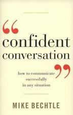 Confident Conversation : How to Communicate Successfully in Any Situation by...
