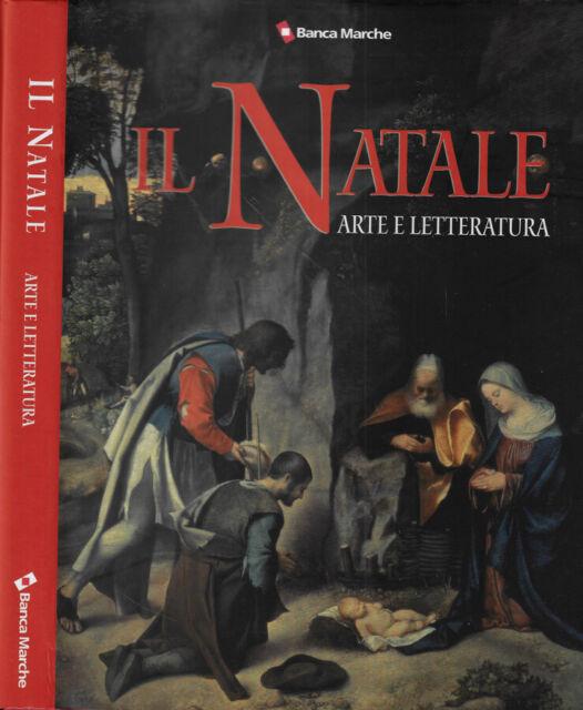 Il Natale. Arte e Letteratura. . Claudio Nardini, a cura di. 2010. .