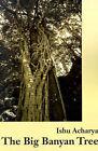 The Big Banyan Tree by Ishu Acharya (Paperback / softback, 2001)