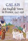 Calais: An English Town in France, 1347-1558 by Susan Rose (Hardback, 2008)