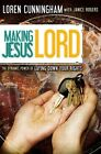 Making Jesus Lord: The Dynamic Power of Laying Down Your Rights by Loren Cunningham (Paperback, 2001)