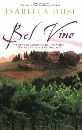 Bel Vino: A Year of Sundrenched Pleasure Among the Vines of Tuscany By Isabella