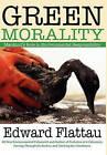 Green Morality by Edward Flattau (Hardback, 2010)