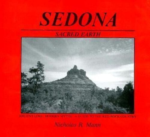 Sedona-Sacred Earth : Ancient Lore, Modern Myths - A Guide to the Red Rock Count