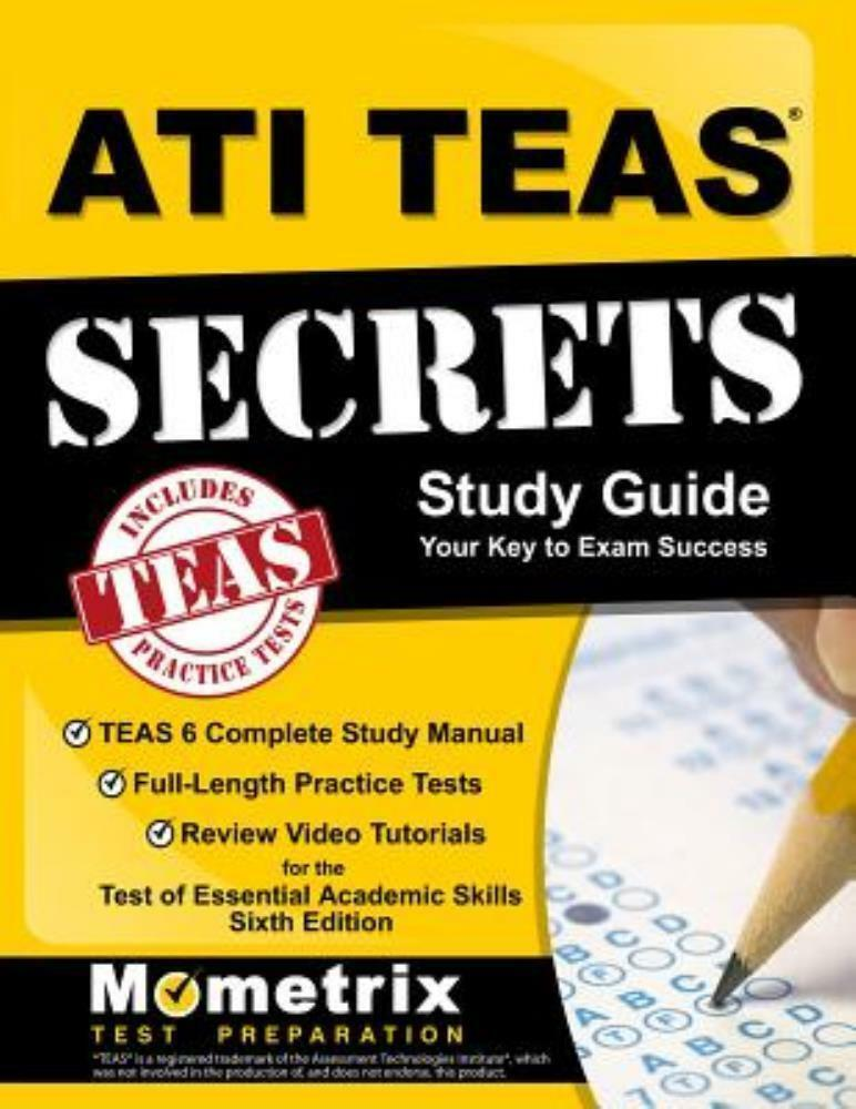ATI TEAS Secrets Study Guide: TEAS 6 Complete Study Manual for