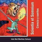 Scientia Et Somnium: Ciencia y Suenos by Ivan Noe Martinez Salazar, IV N No Mart Nez Salazar (Paperback / softback, 2012)