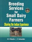 Breeding Services for Small Dairy Farmers: Sharing the Indian Experience by C.T. Chacko, F. Schneider (Paperback, 2005)