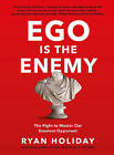 Ego is the Enemy: The Fight to Master Our Greatest Opponent by Ryan Holiday (Hardback, 2016)