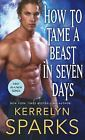The Embraced: How to Tame a Beast in Seven Days 1 by Kerrelyn Sparks (2017, Paperback)