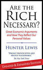 Are the Rich Necessary?: Great Economic Arguments and How They Reflect Our Personal Values by Hunter Lewis (Paperback, 2009)