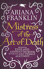 Mistress of the Art of Death: Mistress of the Art of Death, Adelia Aguilar Series 1 by Ariana Franklin (Paperback, 2011)