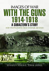 With the Guns 1914 - 1918: An Subaltern's Story by Stanley Foxall, John Jones (Paperback, 2016)