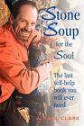 Stone Soup for The Soul Paul Clark Xlibris Corporation Paperback 9781453546567