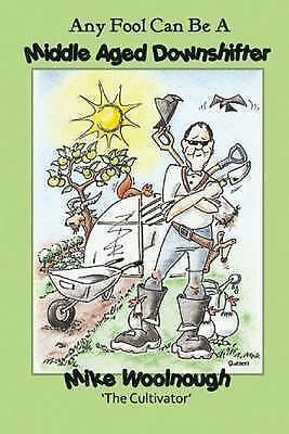 Any Fool Can Be A Middle Age Downshifter by Mike Woolnough, Acceptable Book (Pap