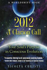 2012: A Clarion Call: Your Soul's Purpose in Conscious Evolution by Nicolya Christi (Paperback, 2011)