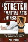 How to Stretch for Martial Arts and Fitness: : Your Ultimate Flexibility and Warm Up Guide! by Phil Pierce (Paperback / softback, 2013)
