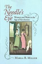 The Needle's Eye: Women and Work in the Age of Revolution, Miller, Marla R., Acc