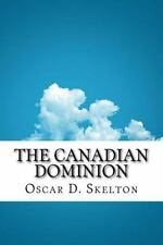 The Canadian Dominion by Oscar D. Skelton (2016, Paperback)