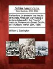 Reflections on Some of the Results of the Late American War: Being a Lecture Delivered in the Friends' Institute, Molesworth-Street, Dublin, on Thursday, March 29th, 1866. by William L Barrington (Paperback / softback, 2012)