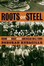 Roots of Steel: Boom and Bust in an American Mill Town by Rudacille, Deborah