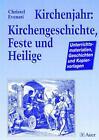 Kirchenjahr: Kirchengeschichte, Feste und Heilige von Christel Evenari (2004, Geheftet)