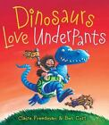 The Underpants Bks.: Dinosaurs Love Underpants by Claire Freedman (2009, Hardcover)