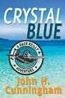 Crystal Blue (Buck Reilly Adventure Book 3) by John H Cunningham (Paperback / softback, 2013)