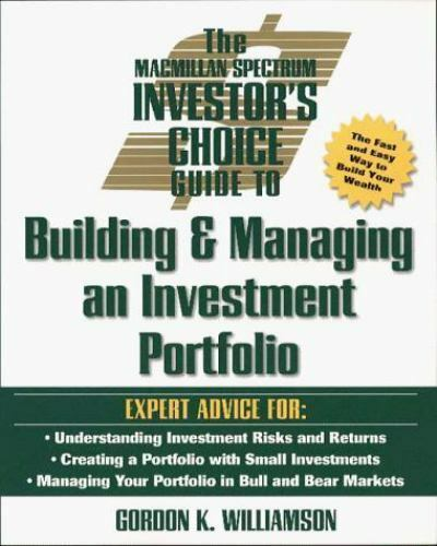 The Macmillan Spectrum Investor's Choice Guide to Building and Managing an...