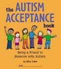 The Autism Acceptance Book Being a Friend to Someone With Autism-e. Sabin
