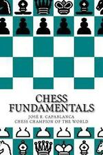 Chess Fundamentals : CHESS FUNDAMENTALS by JOSÉ R. CAPABLANCA Chess Champion...