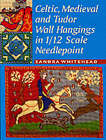 Celtic, Medieval and Tudor Wall Hangings in 1/12 Scale Needlepoint by Sandra Whitehead (Paperback, 2001)