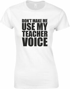 Don-039-t-Make-Me-Use-My-Teacher-Voice-Funny-Ladies-Printed-T-Shirt-Women-Soft-Tee