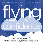 Flying with Confidence: A Guided Relaxation by Patricia Furness-Smith (CD-Audio, 2013)