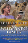 The Wilderness Family: At Home with Africa's Wildlife by Kobie Kruger (Paperback, 2002)