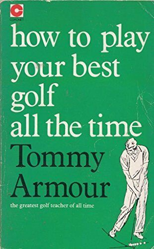 How to Play Your Best Golf All the Time (Teach Yo... by Armour, Tommy 0340010444