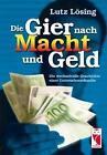 Die Gier nach Macht und Geld von Lutz Lösing (2012, Taschenbuch)