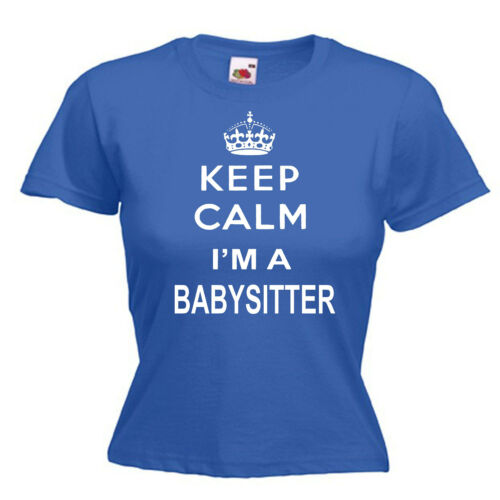 Keep Calm Babysitter Ladies Lady Fit T Shirt 13 Colours Size 6-16
