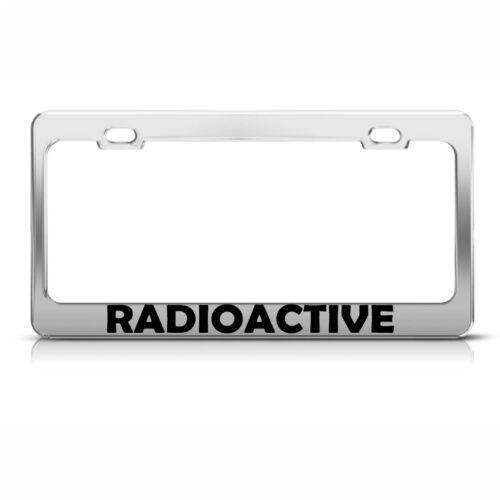 Radioactive Chrome Metal License Plate Frame