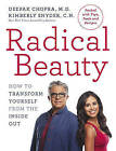 Radical Beauty: How to transform yourself from the inside out by Kimberly Snyder, Deepak Chopra (Paperback, 2016)