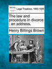 The Law and Procedure in Divorce: An Address. by Henry Billings Brown (Paperback / softback, 2010)