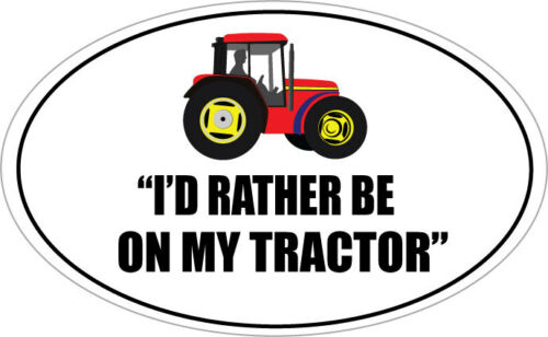 Farming Themed 16cm x 9cm ID RATHER BE ON MY TRACTOR OVAL SHAPE VINYL STICKER