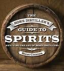 The Home Distiller's Guide to Spirits: Reviving the Art of Home Distilling by Steve Coomes (Hardback, 2015)